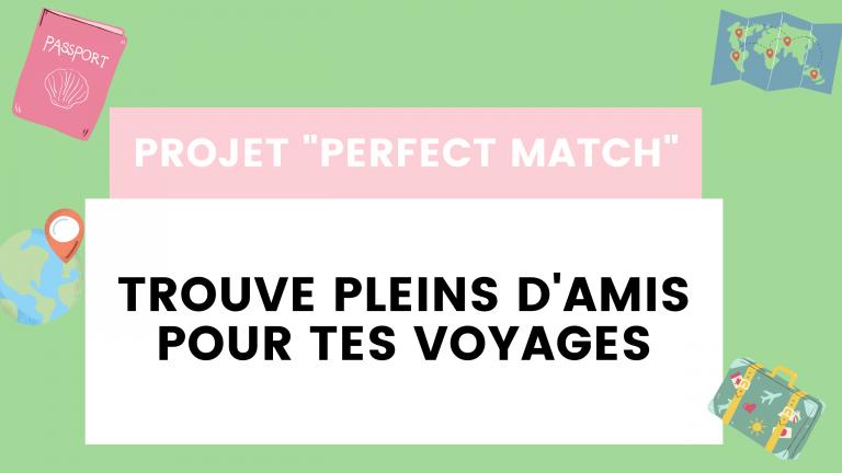 PERFECT MATCH : Trouve des amis pour tes voyages